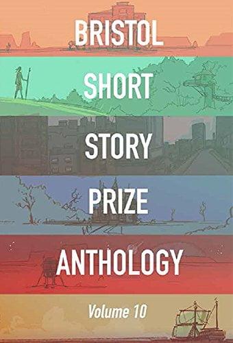 Bristol Short Story Prize Anthology: Vol 10